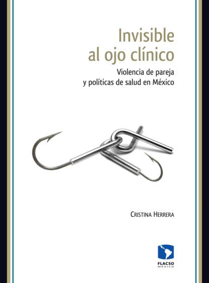 Cristina Herrera Invisible al ojo clínico gabriela vargas g violencia política contra las mujeres el precio de la paridad en méxico