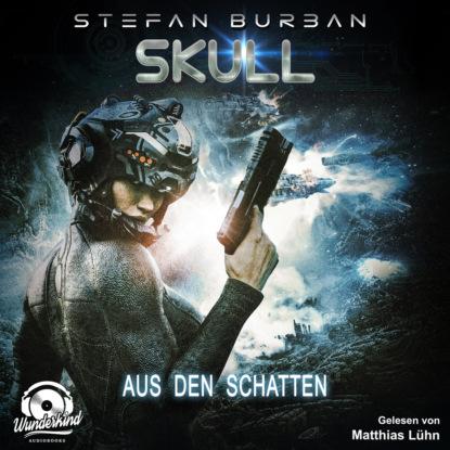 Фото - Stefan Burban Aus den Schatten - Skull, Band 4 (Ungekürzt) stefan burban im zeichen der templer die templer im schatten band 1 ungekürzt