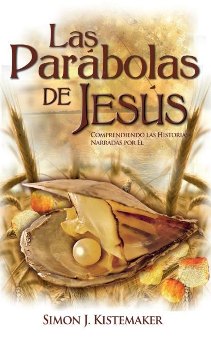 Фото - Simon J. Kistemaker Las Parábolas de Jesús gleb karpinskiy huevos franceses el libro de relatos