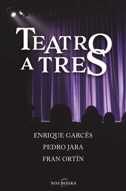 Enrique Garcés Teatro a tres rosario esteinou acercamientos multidisciplinarios a las emociones