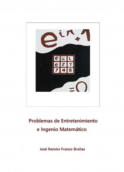 Jose Ramon Franco Brañas Problemas de Entretenimiento e Ingenio Matemático sandra blázquez me dije hazlo y lo hice