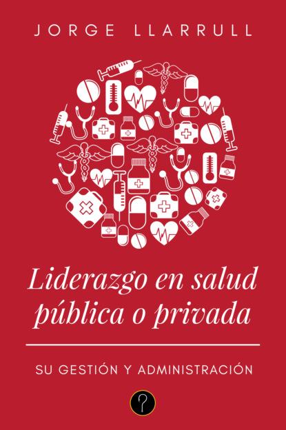 Jorge Llarrull Liderazgo en salud pública o privada luis fernando gómez gutiérrez utilitarismo pensamiento liberal y salud pública