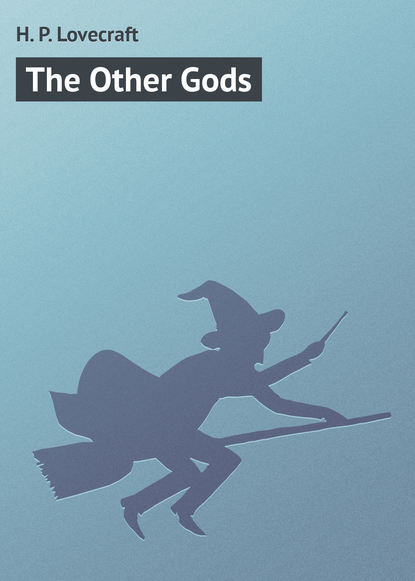 Говард Филлипс Лавкрафт The Other Gods gods and beasts