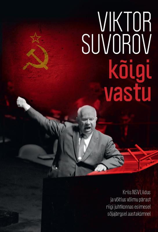 Kõigi vastu. Kriis NSV Liidus ja võitlus võimu pärast riigi juhtkonnas esimesel sõjajärgsel aastakümne
