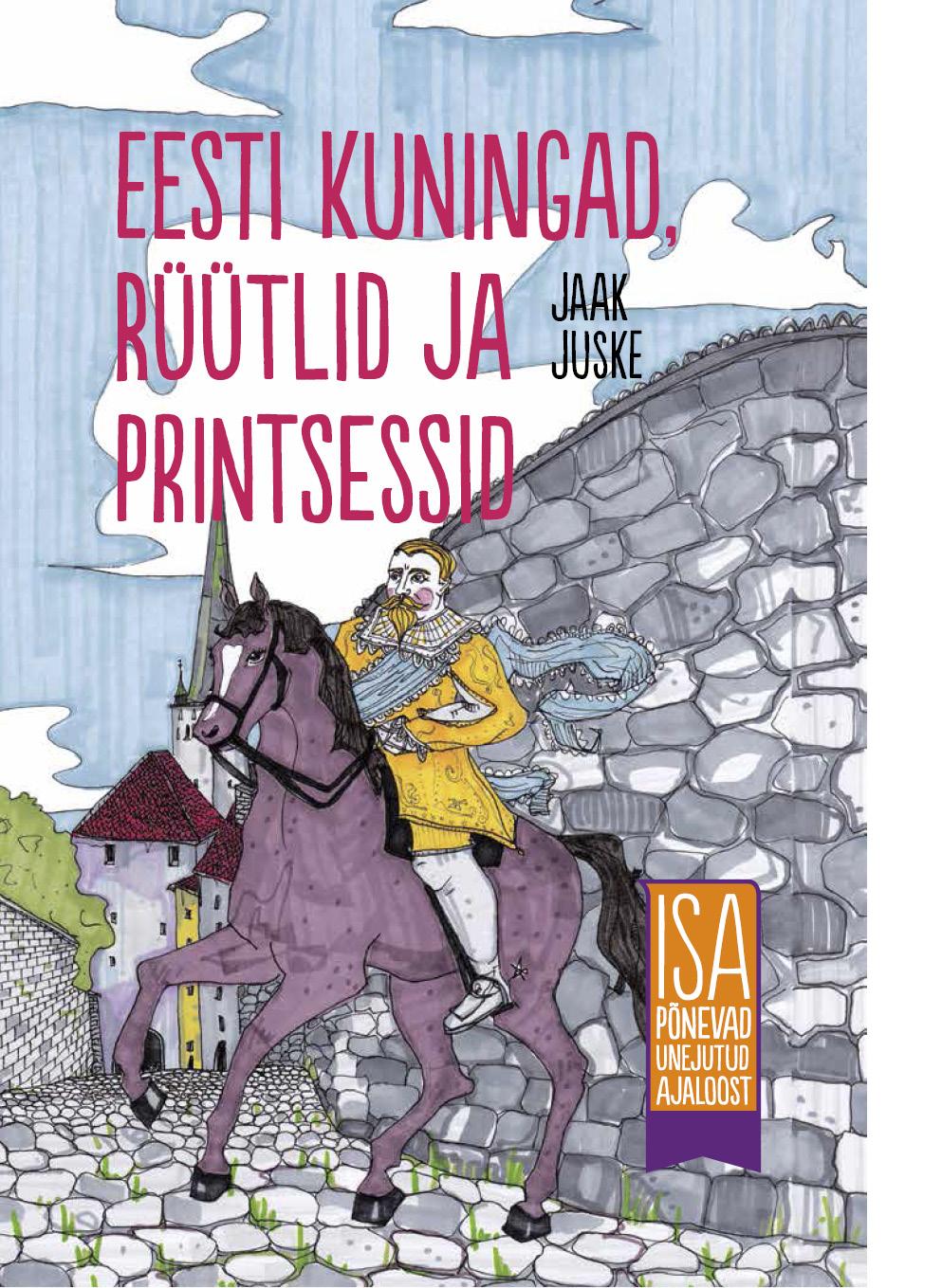 Eesti kuningad, rüütlid ja printsessid. Isa põnevad unejutud ajaloost