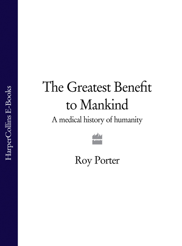 The Greatest Benefit to Mankind: A Medical History of Humanity