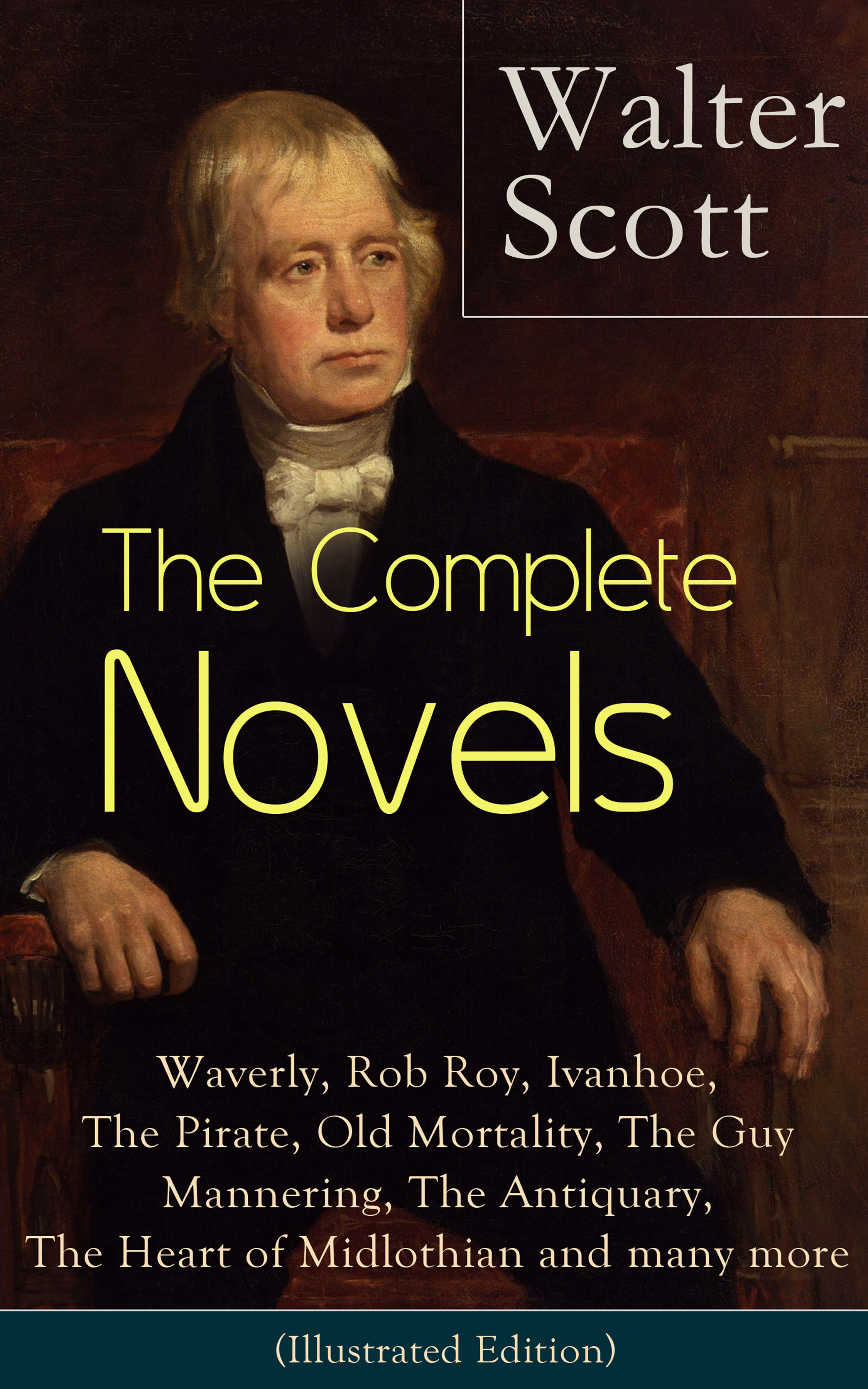 The Complete Novels of Sir Walter Scott: Waverly, Rob Roy, Ivanhoe, The Pirate, Old Mortality, The Guy Mannering, The Antiquary, The Heart of Midlothian and many more (Illustrated Edition)