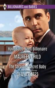 Have Baby, Need Billionaire & The Sarantos Secret Baby: Have Baby, Need Billionaire \/ The Sarantos Secret Baby