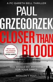 Closer Than Blood: An addictive and gripping crime thriller