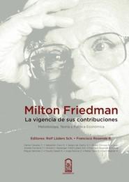 Milton Friedman: la vigencia de sus contribuciones