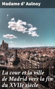 La cour et la ville de Madrid vers la fin du XVIIe siècle