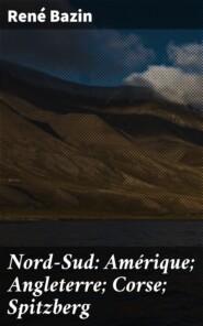 Nord-Sud: Amérique; Angleterre; Corse; Spitzberg