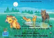 Die Geschichte vom kleinen Wildschwein Max, der sich nicht dreckig machen will. Deutsch-Russisch \/ История о маленьком кабанчике Максe, который не хочет быть грязным. немецкий-Русски.