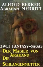 Zwei Fantasy Sagas: Der Magier von Arakand\/Die Schlangenmutter