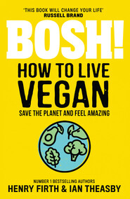 BOSH! How to Live Vegan