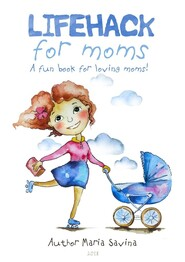 Lifehack for Moms. A fun book for loving moms!
