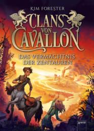 Clans von Cavallon (4). Das Vermächtnis der Zentauren