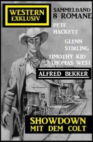 Showdown mit dem Colt: Western Exklusiv Sammelband 8 Romane