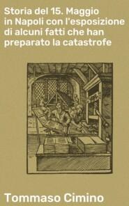 Storia del 15. Maggio in Napoli con l\'esposizione di alcuni fatti che han preparato la catastrofe