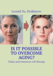 Is it possible to overcome aging? Today and tomorrow cell therapy