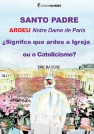 SANTO PADRE ARDEU Notre Dame de Paris ¿Signifca que ardeu a Igreja ou o Catolicismo?