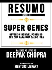 Resumo Estendido: Super Genes: Revele O Incrível Poder Do Seu Dna Para Uma Saúde Idea - Baseado No Livro De Deepak Chopra