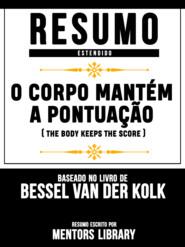 Resumo Estendido: O Corpo Mantém A Pontuação (The Body Keeps The Score) - Baseado No Livro De Bessel Van Der Kolk