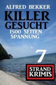 Killer gesucht: 7 Strand Krimis - 1500 Seiten Spannung