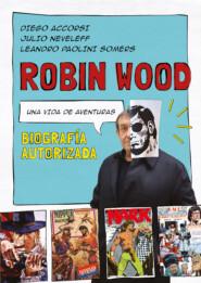 Robin Wood. Una vida de aventuras