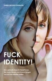 Fuck Identity!