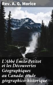 L\'Abbé Émile Petitot et les Découvertes Géographiques au Canada: étude géographico-historique
