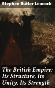 The British Empire: Its Structure, Its Unity, Its Strength
