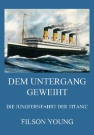 Dem Untergang geweiht - Die Jungfernfahrt der Titanic