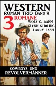 Cowboys und Revolvermänner: 3 Romane: Western Roman Trio Band 9