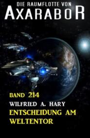 Entscheidung am Weltentor: Die Raumflotte von Axarabor - Band 214