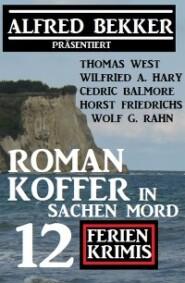 Romankoffer in Sachen Mord: Alfred Bekker präsentiert 12 Ferienkrimis