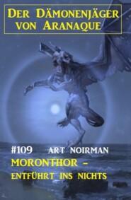 Moronthor - entführt ins Nichts: Der Dämonenjäger von Aranaque 109