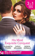 His Most Exquisite Conquest: A Delicious Deception \/ The Girl He\'d Overlooked \/ Stepping out of the Shadows