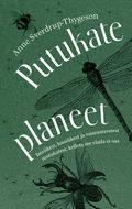 Putukate planeet. Imelikest, kasulikest ja vaimustavatest mutukatest, kelleta me elada ei saa