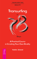 Transurfing in 78 Days. A Practical Course in Creating Your Own Reality