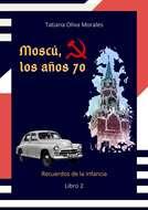 Moscú, los años70. Libro 2. Recuerdos de la infancia