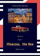 Moscow, the 80s. Memories. Book 2. Part1