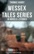 Wessex Tales Series: 18 Novels & Stories (Complete Collection)