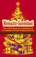 Weihnachts-Sammelband: Über 280 Romane, Erzählungen & Gedichte für die Weihnachtszeit (Illustrierte Ausgabe)