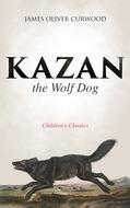 Kazan, the Wolf Dog (Children\'s Classics)