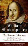 154 Sonette (Nachdichtung von \/ Translated by Max Josef Wolff) \/ Sonnets - Zweisprachige Ausgabe (Deutsch-Englisch) \/ Bilingual edition (German-English)