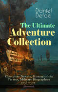 The Ultimate Adventure Collection: Complete Novels, History of the Pirates, Military Biographies