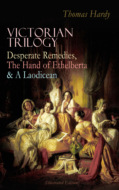 VICTORIAN TRILOGY: Desperate Remedies, The Hand of Ethelberta & A Laodicean (Illustrated Edition)