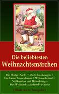 Die beliebtesten Weihnachtsmärchen (Illustrierte Ausgabe)