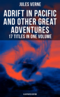 Adrift in Pacific and Other Great Adventures – 17 Titles in One Volume (Illustrated Edition)